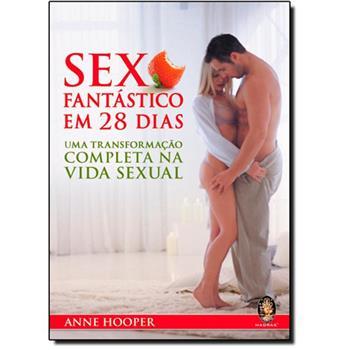 Sexo Fantástico Em 28 Dias Uma Transformação Completa Na Vida Sexual - Anne Hooper